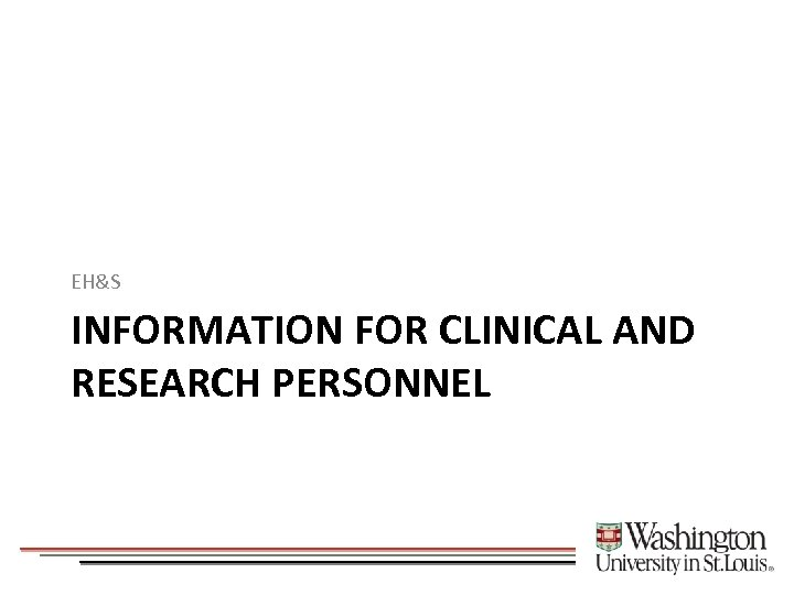 EH&S INFORMATION FOR CLINICAL AND RESEARCH PERSONNEL
