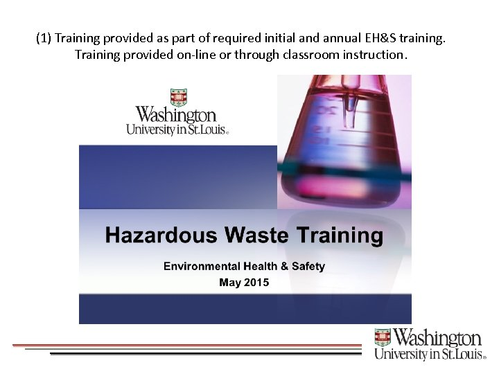 (1) Training provided as part of required initial and annual EH&S training. Training provided