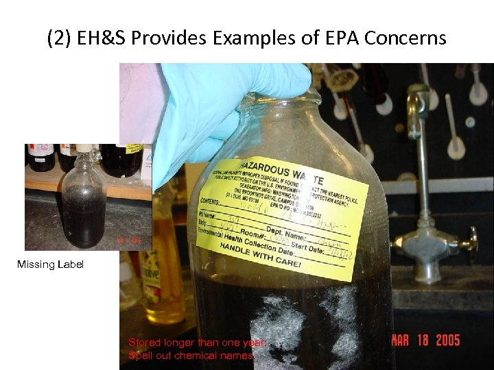 (2) EH&S Provides Examples of EPA Concerns Missing Label Stored longer than one year;