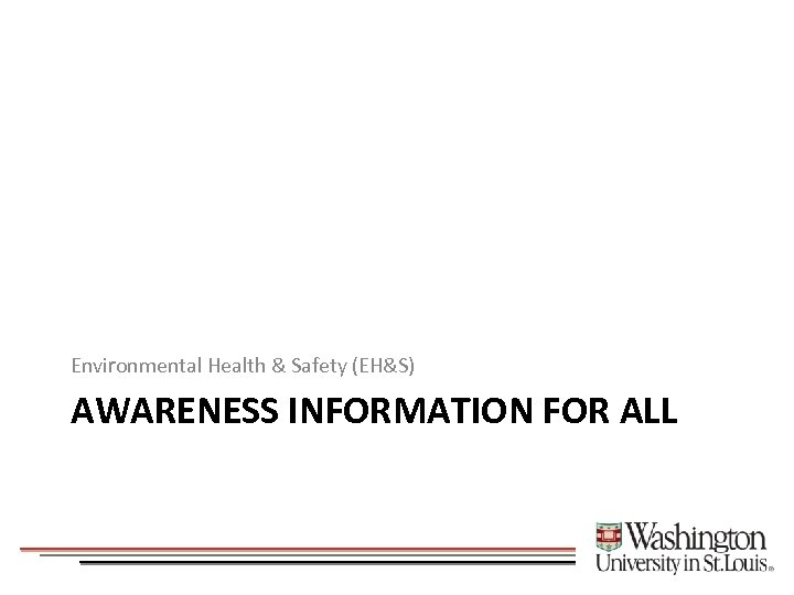 Environmental Health & Safety (EH&S) AWARENESS INFORMATION FOR ALL