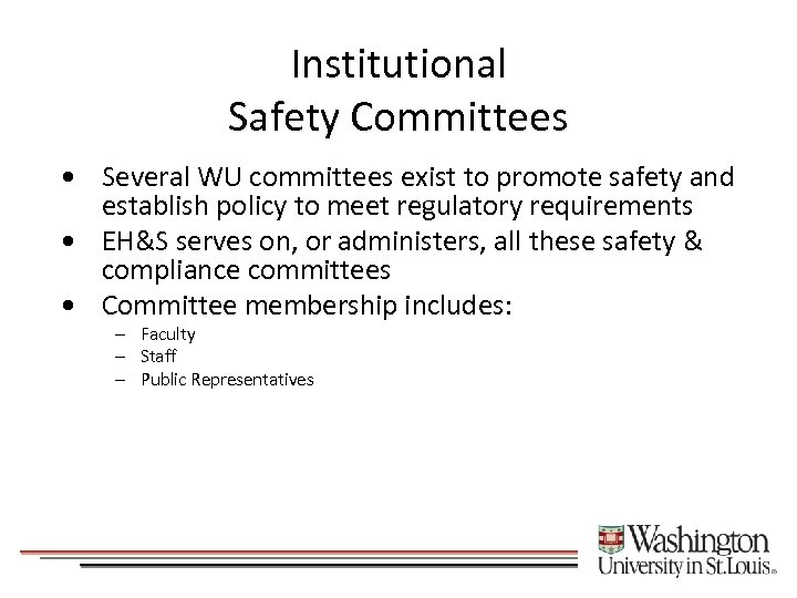 Institutional Safety Committees • Several WU committees exist to promote safety and establish policy