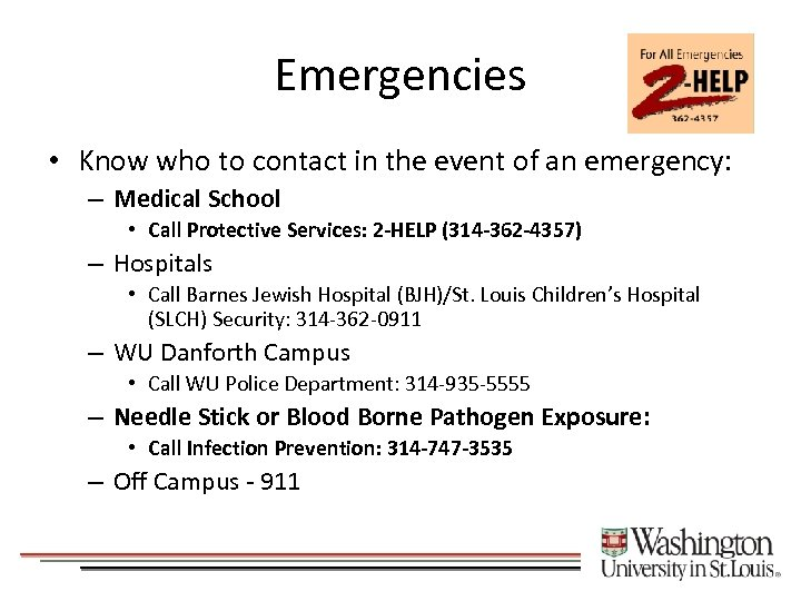Emergencies • Know who to contact in the event of an emergency: – Medical