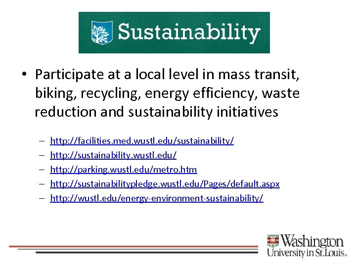 Sustainability • Participate at a local level in mass transit, biking, recycling, energy efficiency,