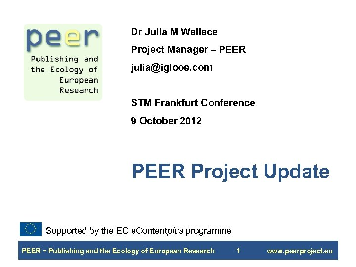 Dr Julia M Wallace Project Manager – PEER julia@iglooe. com STM Frankfurt Conference 9