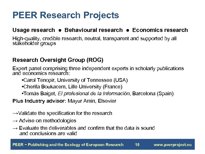 PEER Research Projects Usage research ● Behavioural research ● Economics research High-quality, credible research,