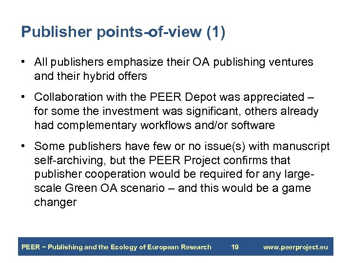 Publisher points-of-view (1) • All publishers emphasize their OA publishing ventures and their hybrid