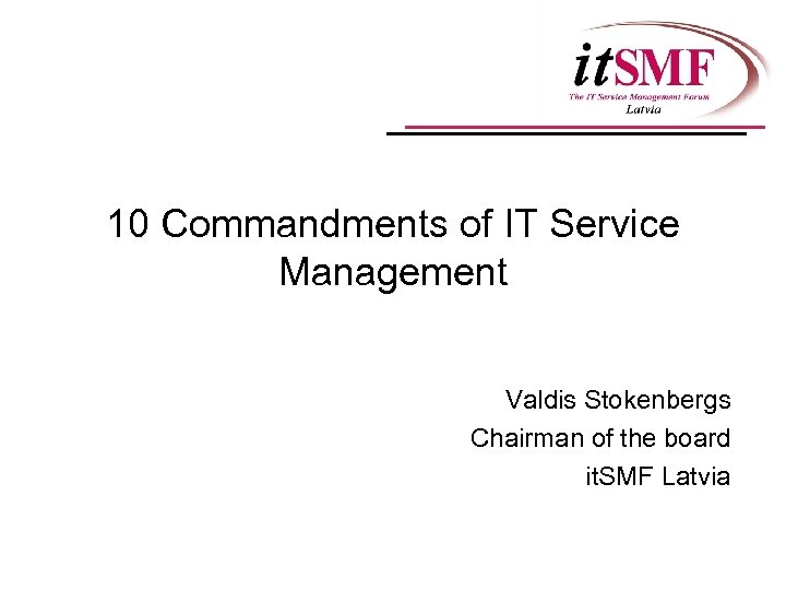10 Commandments of IT Service Management Valdis Stokenbergs Chairman of the board it. SMF