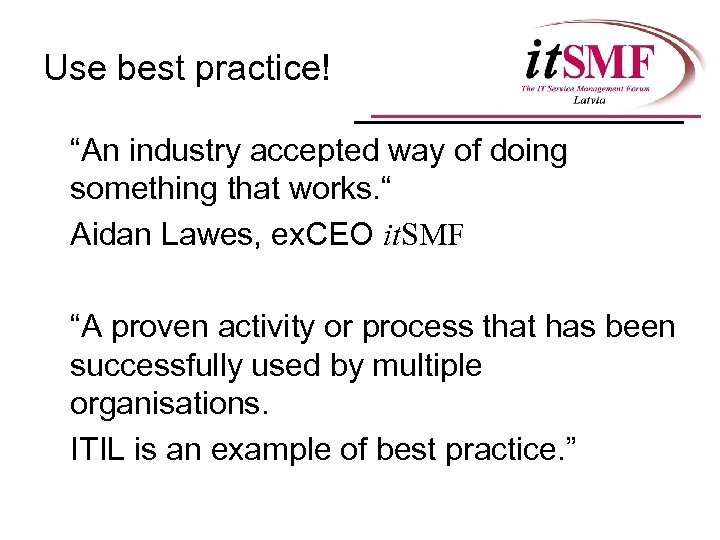 "Use best practice! ""An industry accepted way of doing something that works. "" Aidan"