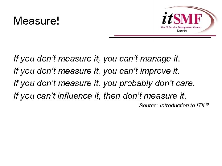 Measure! If you don't measure it, you can't manage it. If you don't measure