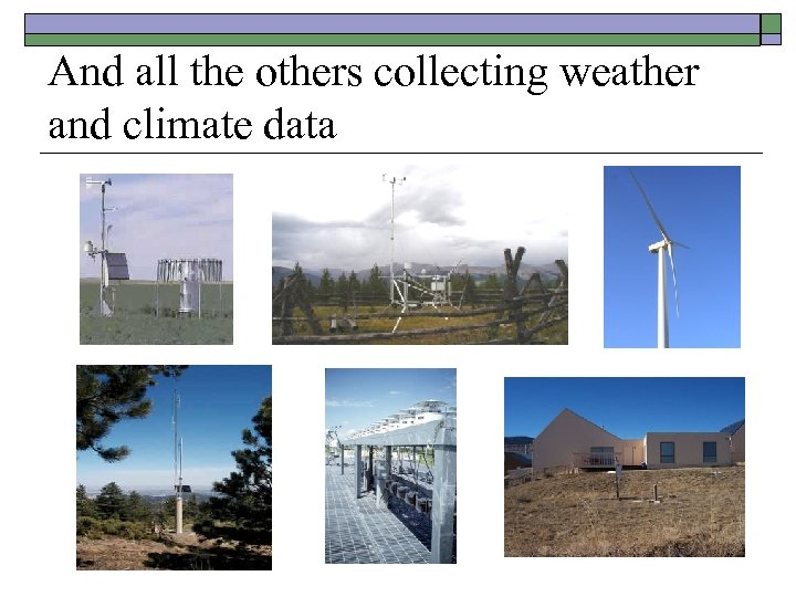 And all the others collecting weather and climate data
