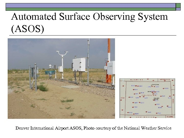 Automated Surface Observing System (ASOS) Denver International Airport ASOS, Photo courtesy of the National