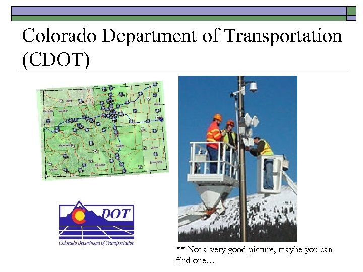 Colorado Department of Transportation (CDOT) ** Not a very good picture, maybe you can
