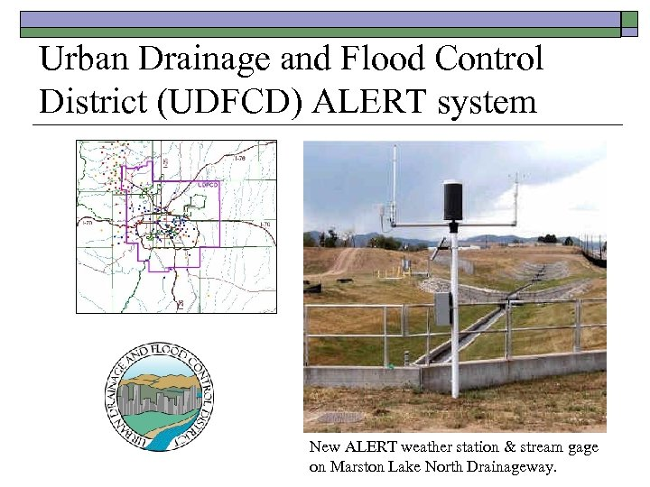Urban Drainage and Flood Control District (UDFCD) ALERT system New ALERT weather station &