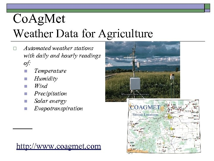 Co. Ag. Met Weather Data for Agriculture o Automated weather stations with daily and