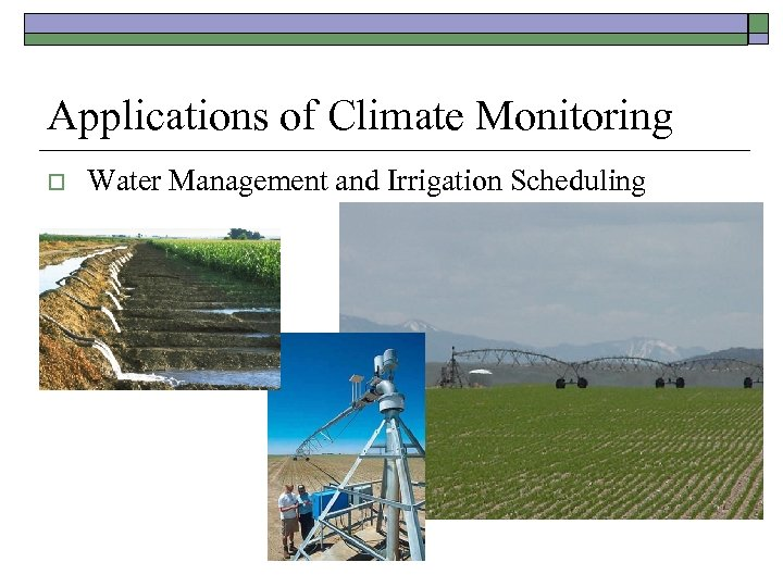 Applications of Climate Monitoring o Water Management and Irrigation Scheduling