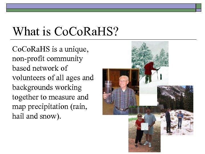 What is Co. Ra. HS? Co. Ra. HS is a unique, non-profit community based