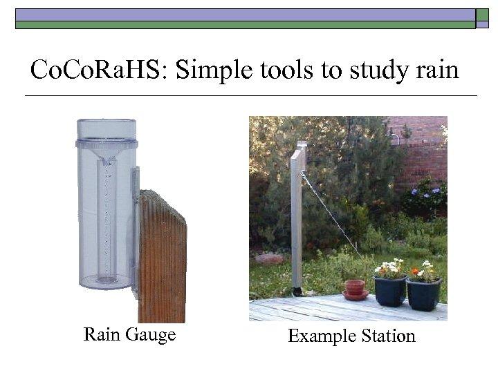 Co. Ra. HS: Simple tools to study rain Rain Gauge Example Station