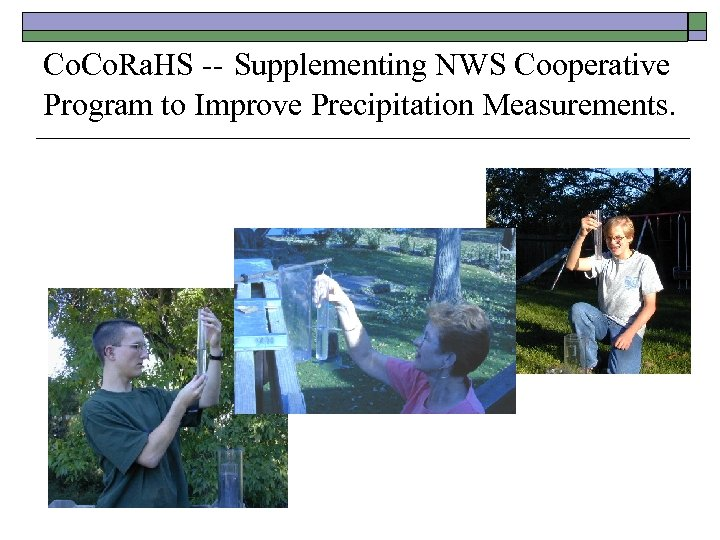 Co. Ra. HS -- Supplementing NWS Cooperative Program to Improve Precipitation Measurements.