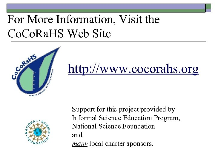 For More Information, Visit the Co. Ra. HS Web Site http: //www. cocorahs. org