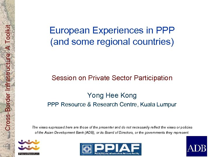 Cross-Border Infrastructure: A Toolkit European Experiences in PPP (and some regional countries) Session on
