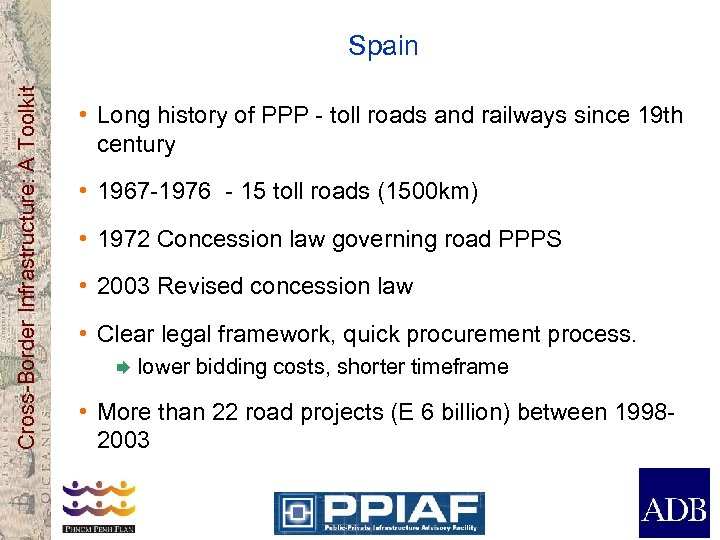 Cross-Border Infrastructure: A Toolkit Spain • Long history of PPP - toll roads and