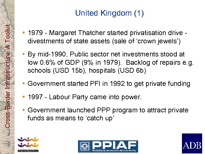 Cross-Border Infrastructure: A Toolkit United Kingdom (1) • 1979 - Margaret Thatcher started privatisation