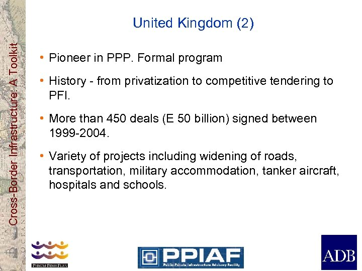 Cross-Border Infrastructure: A Toolkit United Kingdom (2) • Pioneer in PPP. Formal program •