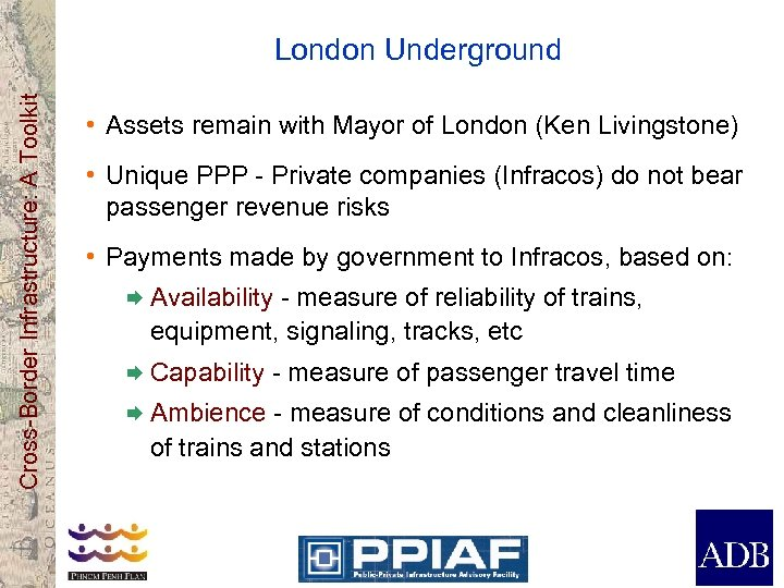 Cross-Border Infrastructure: A Toolkit London Underground • Assets remain with Mayor of London (Ken