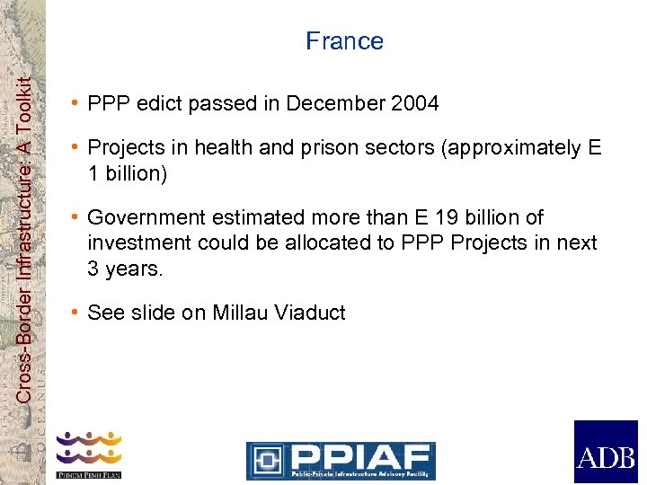 Cross-Border Infrastructure: A Toolkit France • PPP edict passed in December 2004 • Projects