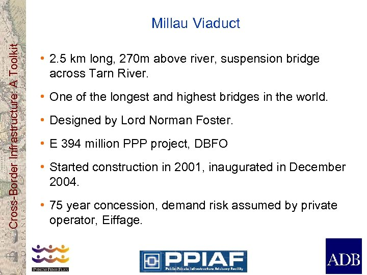 Cross-Border Infrastructure: A Toolkit Millau Viaduct • 2. 5 km long, 270 m above
