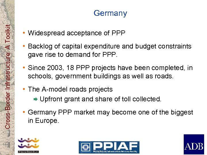 Cross-Border Infrastructure: A Toolkit Germany • Widespread acceptance of PPP • Backlog of capital