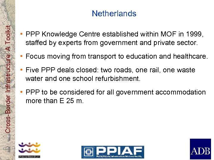 Cross-Border Infrastructure: A Toolkit Netherlands • PPP Knowledge Centre established within MOF in 1999,