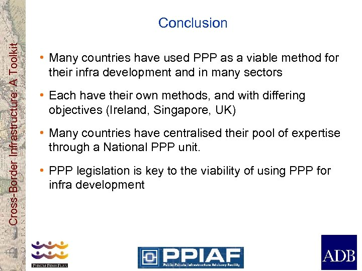 Cross-Border Infrastructure: A Toolkit Conclusion • Many countries have used PPP as a viable