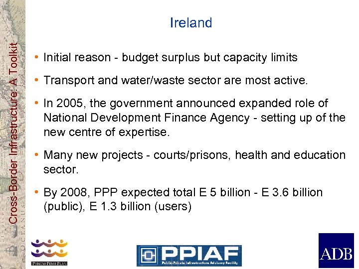 Cross-Border Infrastructure: A Toolkit Ireland • Initial reason - budget surplus but capacity limits