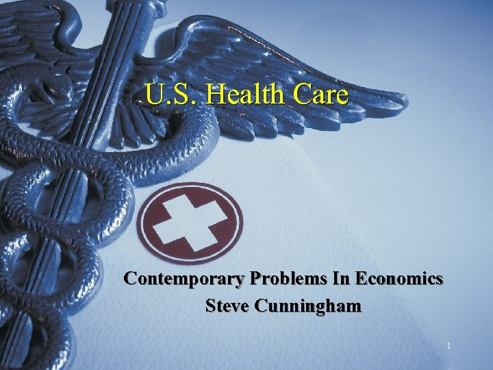 U. S. Health Care Contemporary Problems In Economics Steve Cunningham 1