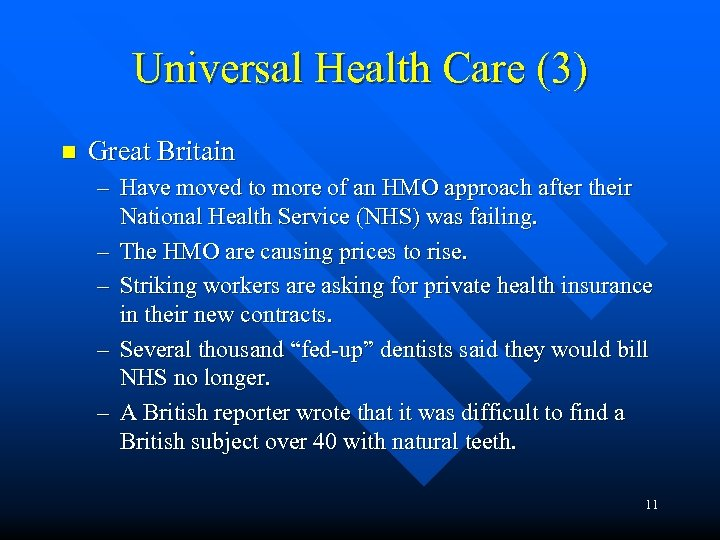 Universal Health Care (3) n Great Britain – Have moved to more of an