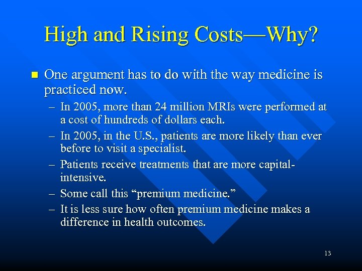 High and Rising Costs—Why? n One argument has to do with the way medicine