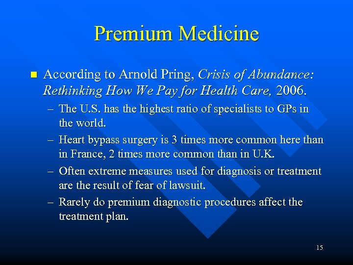 Premium Medicine n According to Arnold Pring, Crisis of Abundance: Rethinking How We Pay