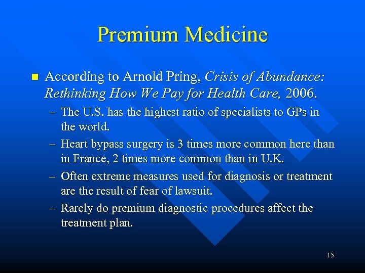 Premium Medicine n According to Arnold Pring, Crisis of Abundance: Rethinking How We Pay