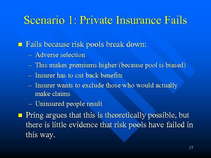 Scenario 1: Private Insurance Fails n Fails because risk pools break down: – –