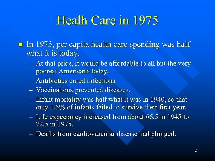 Healh Care in 1975 n In 1975, per capita health care spending was half