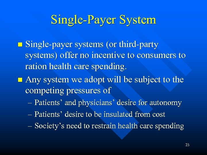 Single-Payer System Single-payer systems (or third-party systems) offer no incentive to consumers to ration