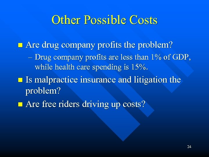 Other Possible Costs n Are drug company profits the problem? – Drug company profits