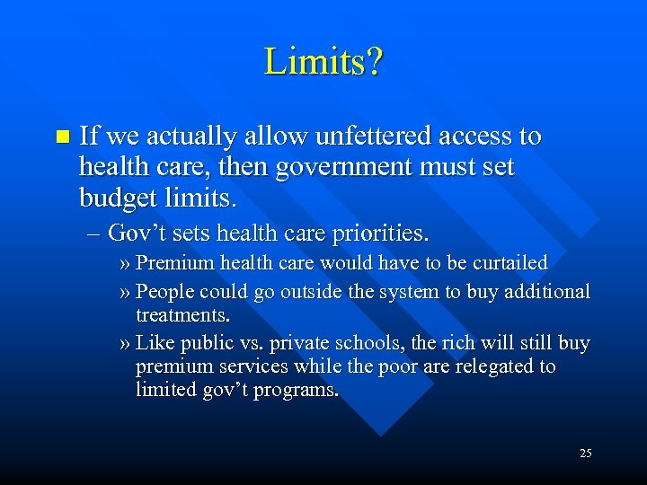 Limits? n If we actually allow unfettered access to health care, then government must