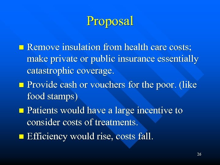 Proposal Remove insulation from health care costs; make private or public insurance essentially catastrophic