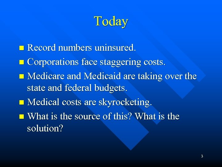 Today Record numbers uninsured. n Corporations face staggering costs. n Medicare and Medicaid are