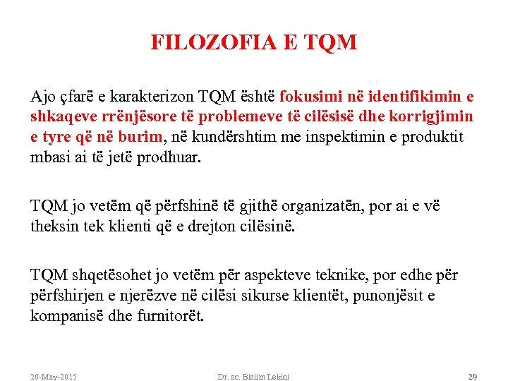 FILOZOFIA E TQM Ajo çfarë e karakterizon TQM është fokusimi në identifikimin e shkaqeve
