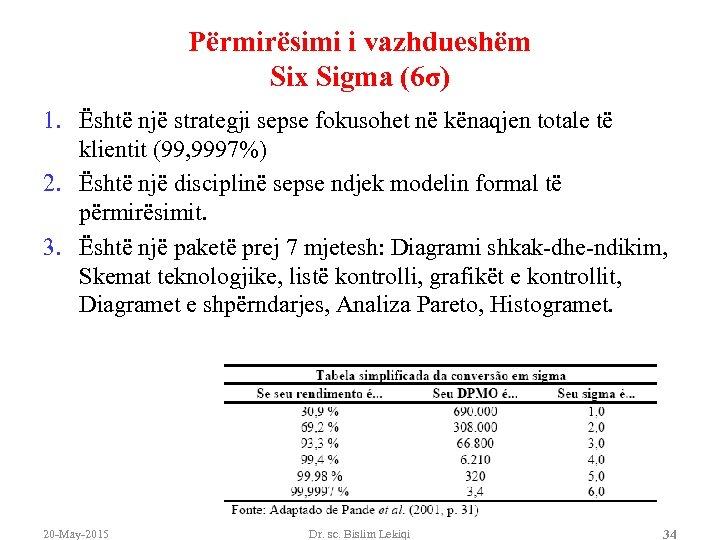 Përmirësimi i vazhdueshëm Six Sigma (6σ) 1. Është një strategji sepse fokusohet në kënaqjen