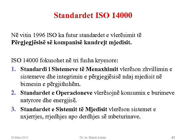 Standardet ISO 14000 Në vitin 1996 ISO ka futur standardet e vlerësimit të Përgjegjësisë