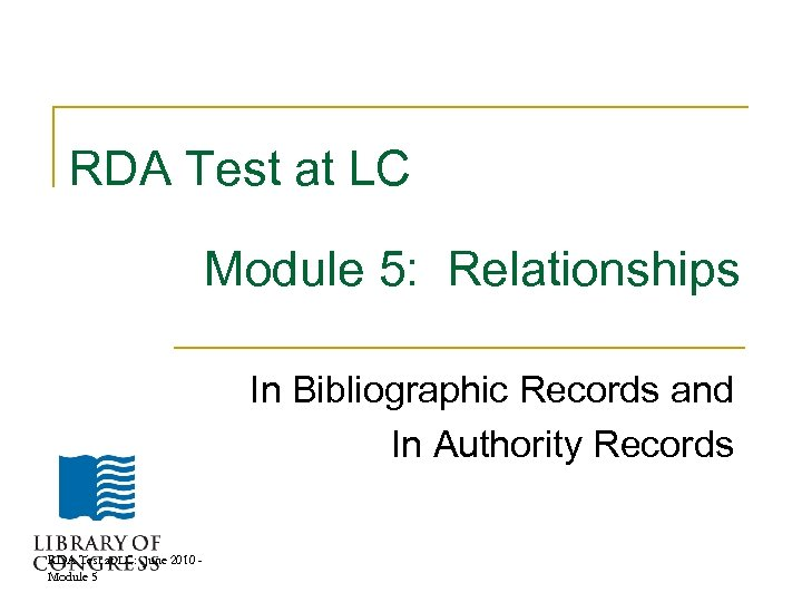 RDA Test at LC Module 5: Relationships In Bibliographic Records and In Authority Records